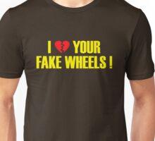 I Love Your Fake Wheels (4) Unisex T-Shirt
