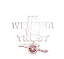 IN WENGER WE TRUST Photographic Print