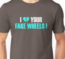 I Love Your Fake Wheels (6) Unisex T-Shirt