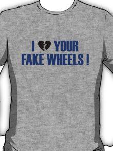 I Love Your Fake Wheels (7) T-Shirt