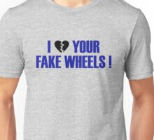 I Love Your Fake Wheels (7) Unisex T-Shirt