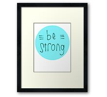 Be Strong (Blue) Framed Print