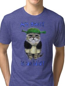 My owner is an IDIOT Tri-blend T-Shirt