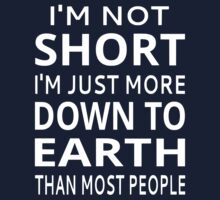 I'm Not Short I'm Just More Down To Earth Than Most People Kids Tee
