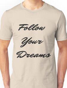 Follow Your Dreams in Black Unisex T-Shirt