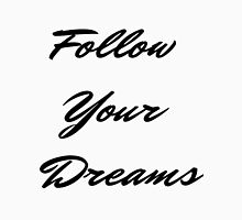 Follow Your Dreams in Black Unisex T-Shirt