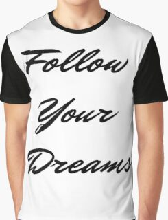 Follow Your Dreams in Black Graphic T-Shirt