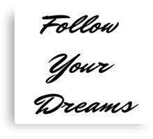Follow Your Dreams in Black Canvas Print