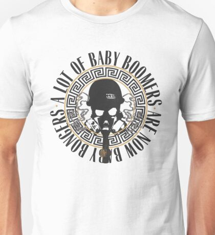A LOT OF BABY BOOMERS ARE NOW BABY BONGERS.  Unisex T-Shirt