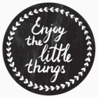 Enjoy the little things  by Rin Rin