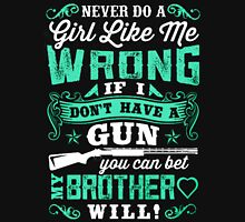 Wrong If I Don't Have A Gun You Can Bet My BROTHER WILL SHIRT Unisex T-Shirt