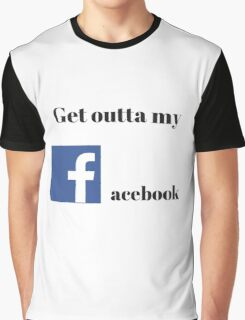 Get outta my face Graphic T-Shirt