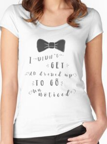 I Didn't Get All Dressed Up To Go Unnoticed Women's Fitted Scoop T-Shirt