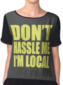 Don't Hassle Me I'm Local Chiffon Top