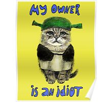 My owner is an IDIOT Poster