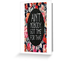 Ain't Nobody Got Time For That Greeting Card