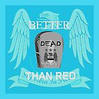 Better dead than red by waylander99uk