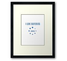 I Love Buffering T-shirt - Buffer Loading Top and Phone Case Framed Print