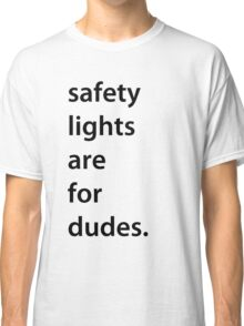 safety lights are for dudes. (black font) Classic T-Shirt