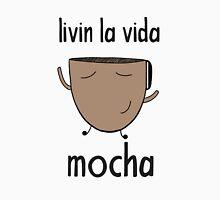 Livin La Vida Mocha Unisex T-Shirt