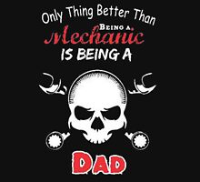 Only thing better than being a mechanic is beign a dad - T-shirts & Hoodies Unisex T-Shirt