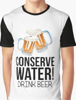 Conserve Water Drink Beer Graphic T-Shirt