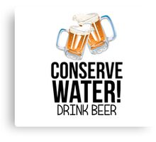 Conserve Water Drink Beer Canvas Print