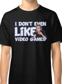 I Don't Even Like Video Games Classic T-Shirt