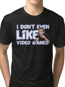 I Don't Even Like Video Games Tri-blend T-Shirt