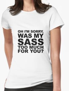 Oh I'm Sorry. Womens Fitted T-Shirt