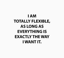 I Am Totally Flexible Unisex T-Shirt