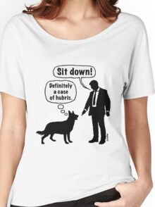 Cartoon, dog & lordling: Sit down! Definitely a case of hubris! Women's Relaxed Fit T-Shirt