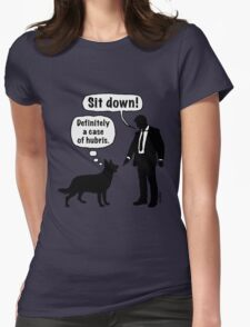 Cartoon, dog & lordling: Sit down! Definitely a case of hubris! Womens Fitted T-Shirt