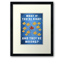 You're right, and they're wrong? Framed Print