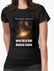 Big Bang Theory - Our whole universe was in a hot dense state Womens Fitted T-Shirt