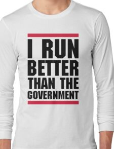 Run Better Than The Government Funny Quote Long Sleeve T-Shirt