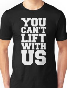 Can't Lift With Us Funny Quote Unisex T-Shirt
