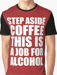 Step Aside Coffee This Is A Job For Alcohol Funny Booze Graphic T-Shirt