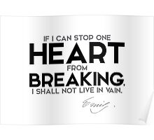 stop one heart from breaking - emily dickinson Poster