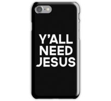 Y'all Need Jesus Funny Quote iPhone Case/Skin
