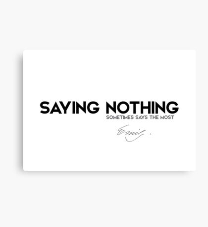 saying nothing sometimes says the most - emily dickinson Canvas Print