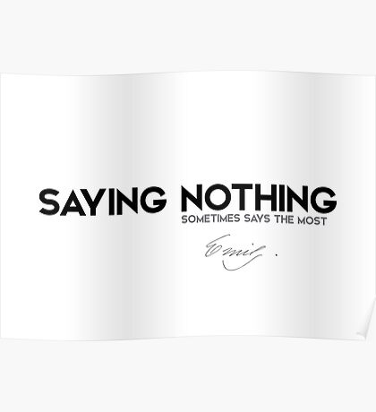 saying nothing sometimes says the most - emily dickinson Poster