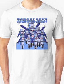 ROBOTS LOVE COMPUTED CHAOS Unisex T-Shirt