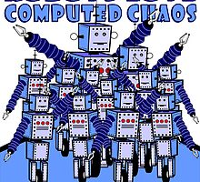 ROBOTS LOVE COMPUTED CHAOS by MontanaJack