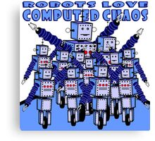 ROBOTS LOVE COMPUTED CHAOS Canvas Print
