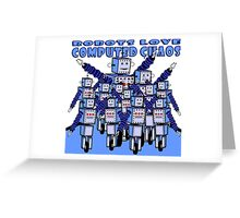 ROBOTS LOVE COMPUTED CHAOS Greeting Card