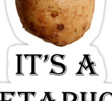 It's a metaphor you potato with eyes Sticker