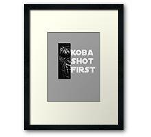 KOBA SHOT FIRST (WHITE LETTERS) Framed Print