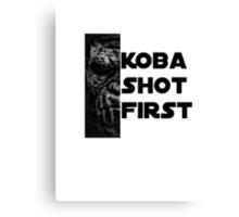 KOBA SHOT FIRST (BLACK LETTER) Canvas Print