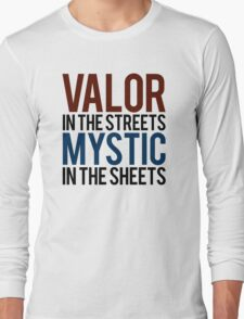 Valor in the Streets, Mythic in the Sheets (Pokemon GO) Long Sleeve T-Shirt